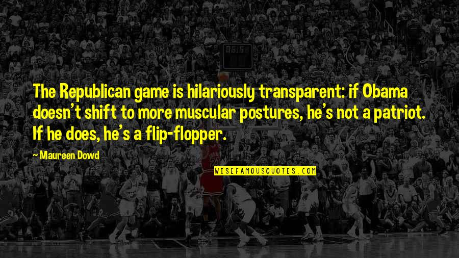 333 Wittiest Quotable Quotes By Maureen Dowd: The Republican game is hilariously transparent: if Obama
