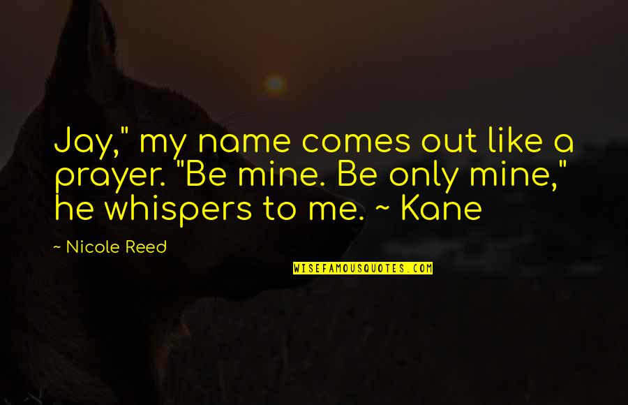 """333 Wittiest Quotable Quotes By Nicole Reed: Jay,"""" my name comes out like a prayer."""