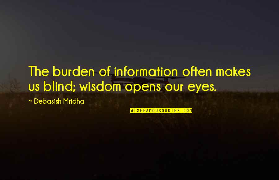 35 Weeks Pregnant Quotes By Debasish Mridha: The burden of information often makes us blind;