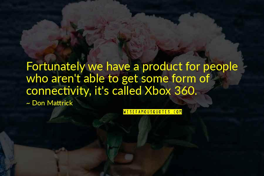 360*640 Quotes By Don Mattrick: Fortunately we have a product for people who
