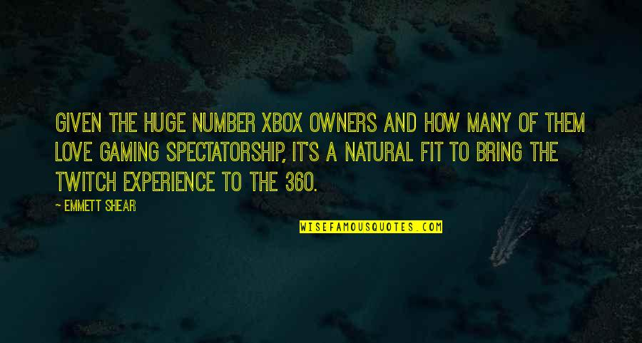 360*640 Quotes By Emmett Shear: Given the huge number Xbox owners and how