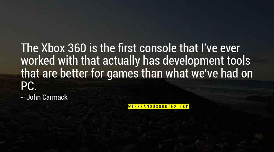 360*640 Quotes By John Carmack: The Xbox 360 is the first console that