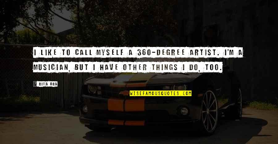 360*640 Quotes By Rita Ora: I like to call myself a 360-degree artist.