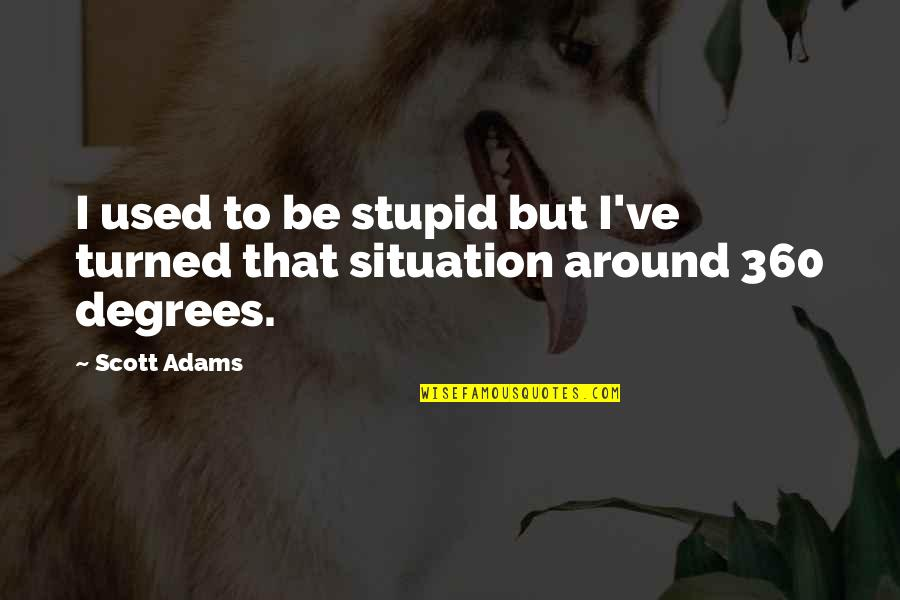 360*640 Quotes By Scott Adams: I used to be stupid but I've turned