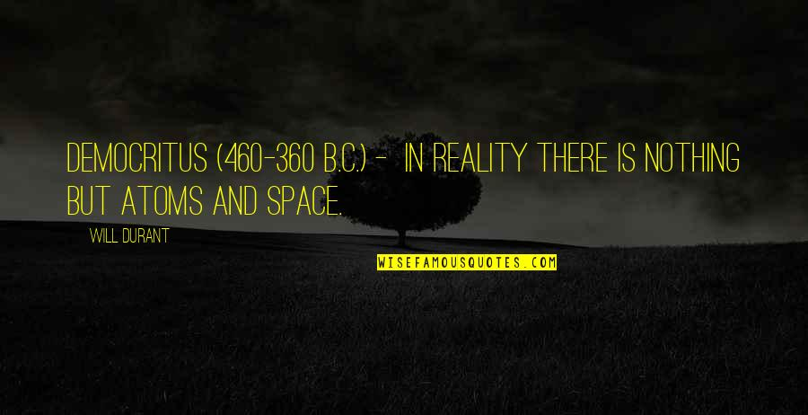 360*640 Quotes By Will Durant: Democritus (460-360 B.C.) - in reality there is