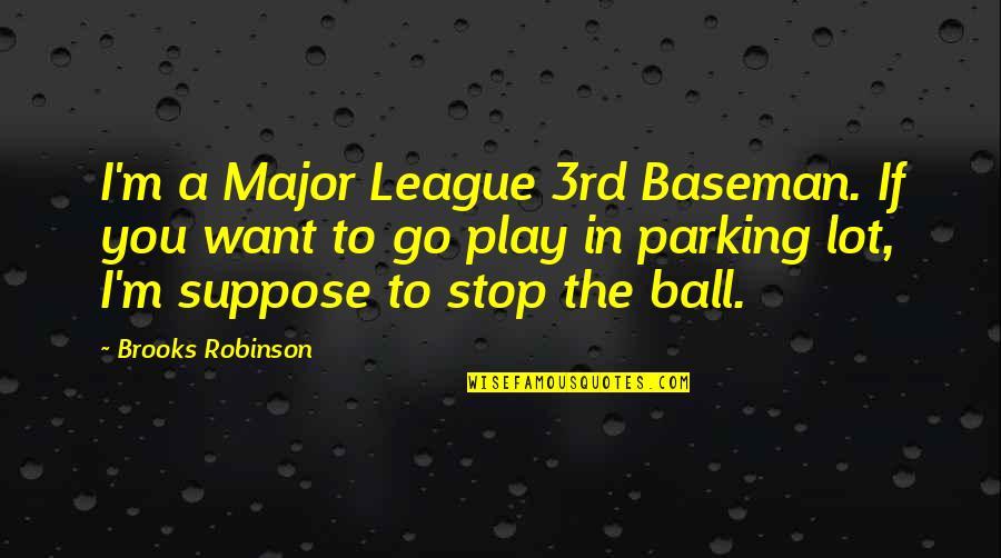3rd Baseman Quotes By Brooks Robinson: I'm a Major League 3rd Baseman. If you