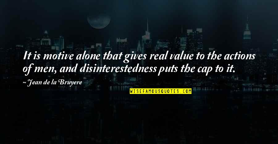 3rd World Countries Quotes By Jean De La Bruyere: It is motive alone that gives real value