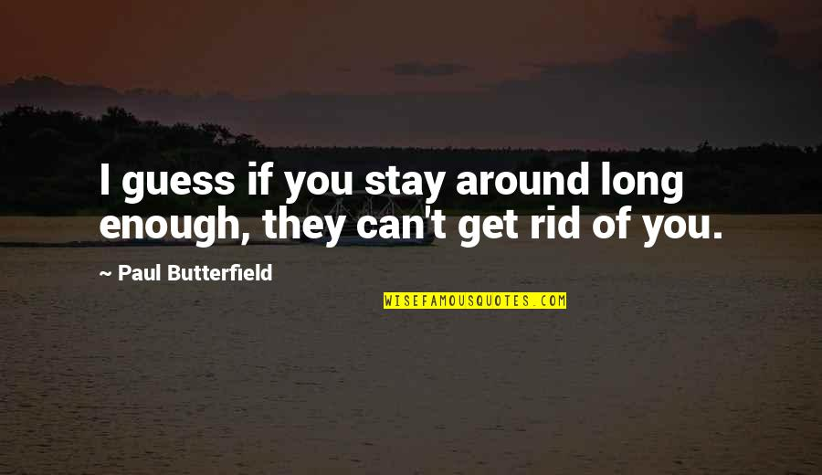 3rd World Countries Quotes By Paul Butterfield: I guess if you stay around long enough,
