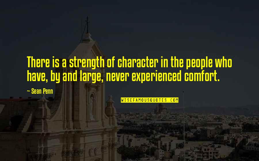 3rd World Countries Quotes By Sean Penn: There is a strength of character in the