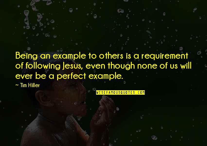 3rd World Countries Quotes By Tim Hiller: Being an example to others is a requirement