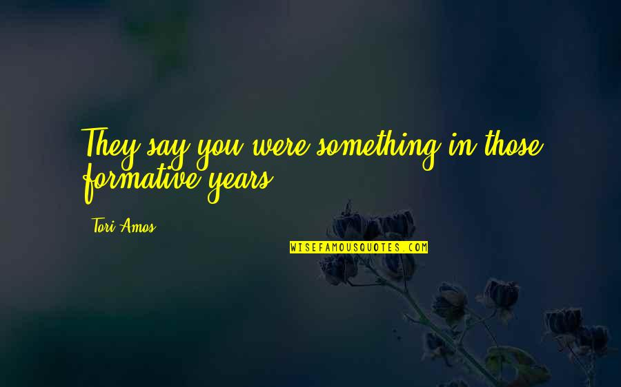 3rd World Countries Quotes By Tori Amos: They say you were something in those formative
