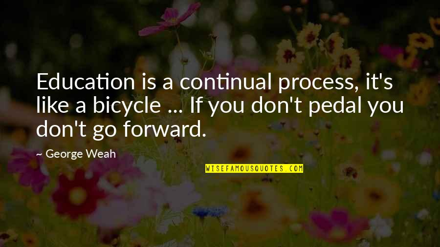 3sum Quotes By George Weah: Education is a continual process, it's like a