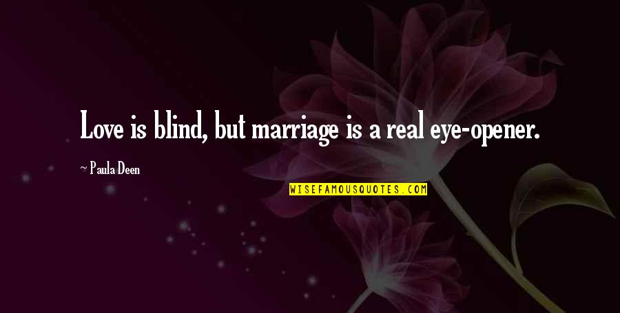 3sum Quotes By Paula Deen: Love is blind, but marriage is a real