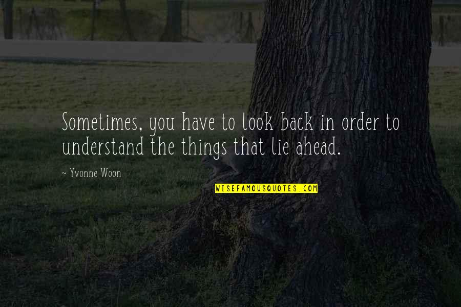 3sum Quotes By Yvonne Woon: Sometimes, you have to look back in order
