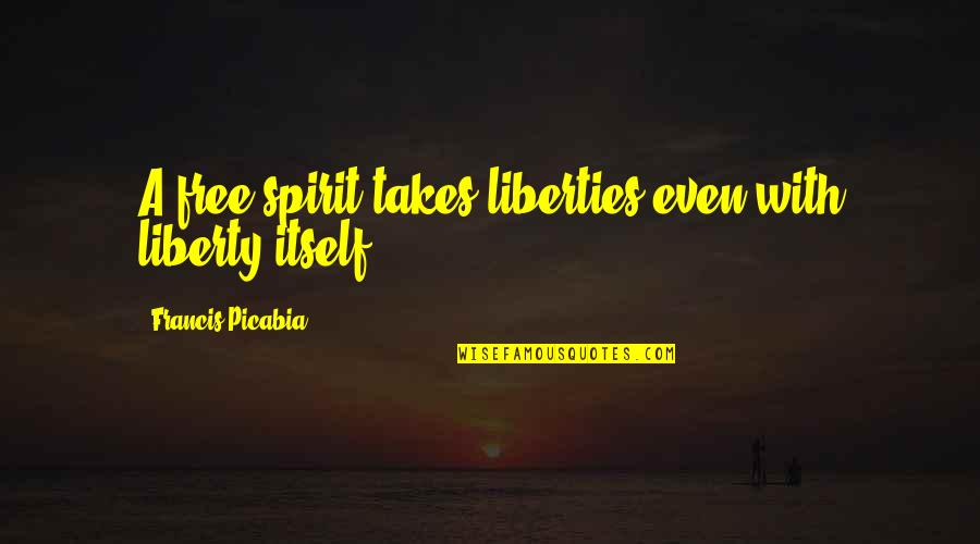 4 Kanji Quotes By Francis Picabia: A free spirit takes liberties even with liberty