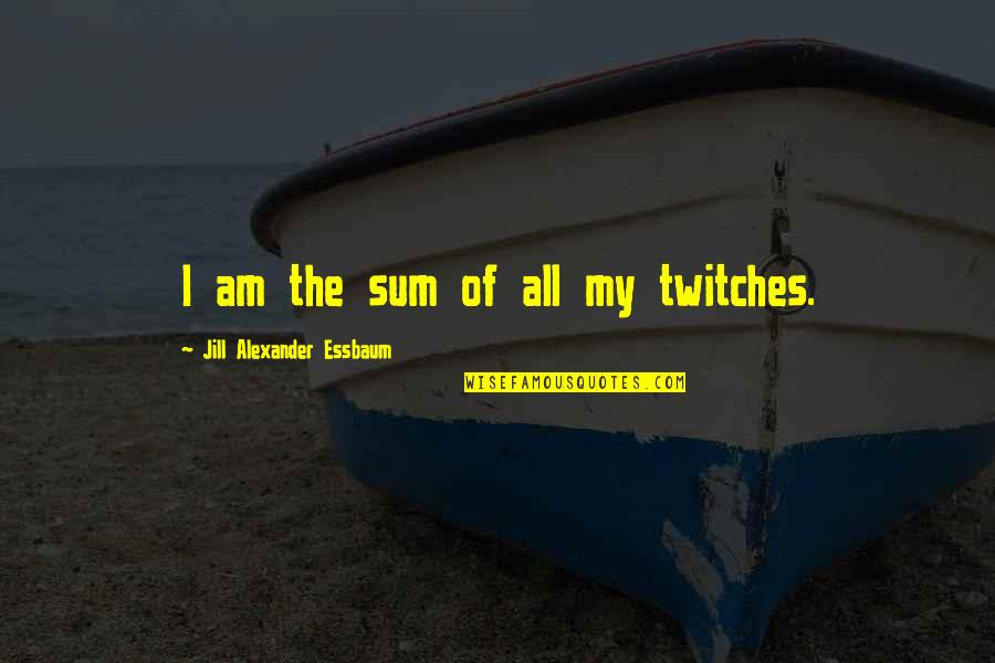 4 Kanji Quotes By Jill Alexander Essbaum: I am the sum of all my twitches.