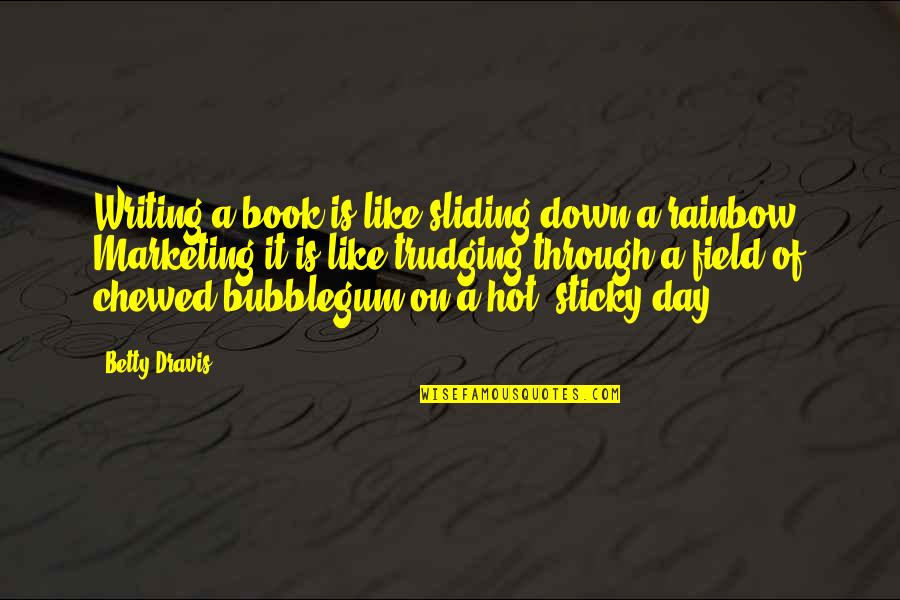 4 P's Of Marketing Quotes By Betty Dravis: Writing a book is like sliding down a