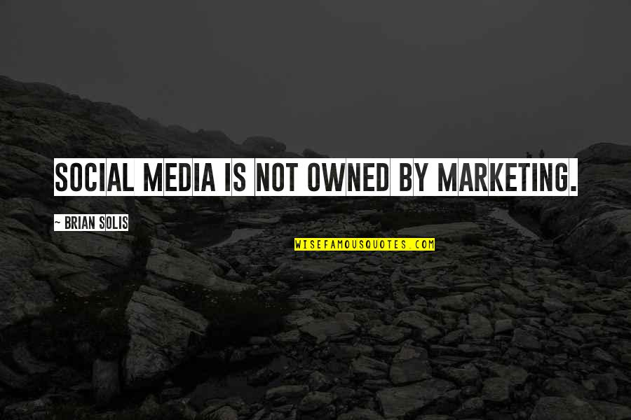 4 P's Of Marketing Quotes By Brian Solis: Social media is not owned by marketing.