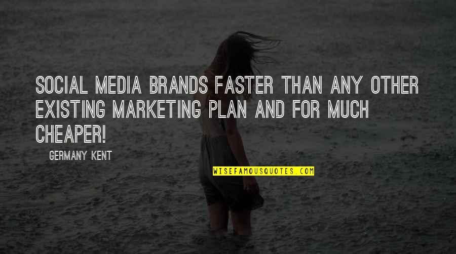 4 P's Of Marketing Quotes By Germany Kent: Social Media brands faster than any other existing