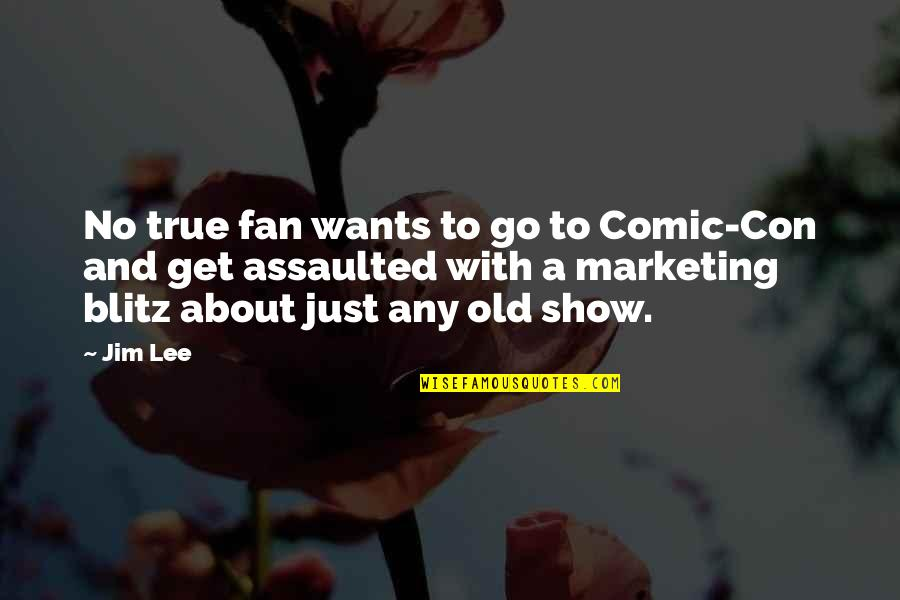 4 P's Of Marketing Quotes By Jim Lee: No true fan wants to go to Comic-Con