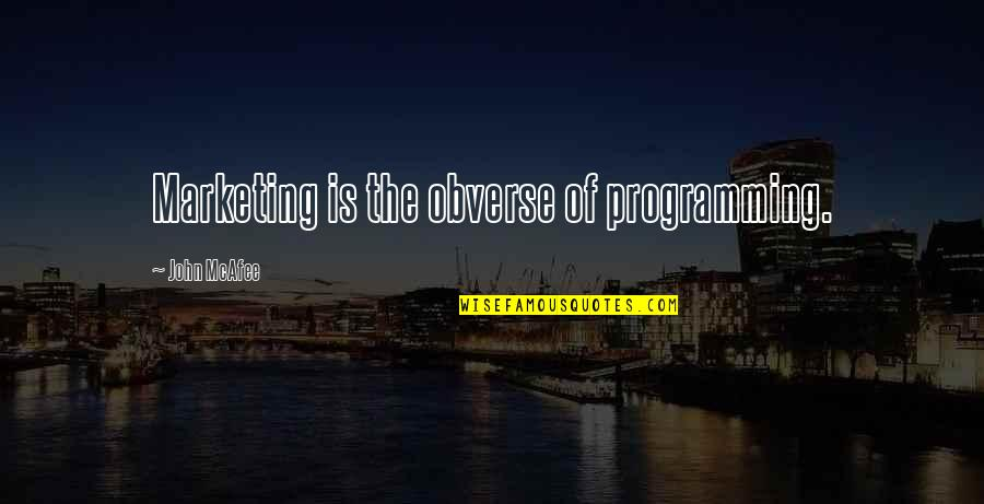 4 P's Of Marketing Quotes By John McAfee: Marketing is the obverse of programming.
