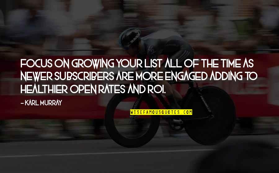 4 P's Of Marketing Quotes By Karl Murray: Focus on growing your list all of the