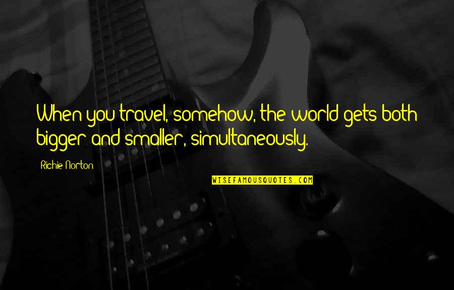 4 P's Of Marketing Quotes By Richie Norton: When you travel, somehow, the world gets both