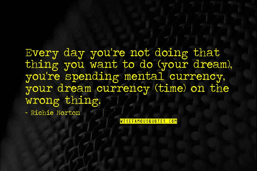 4 P's Of Marketing Quotes By Richie Norton: Every day you're not doing that thing you