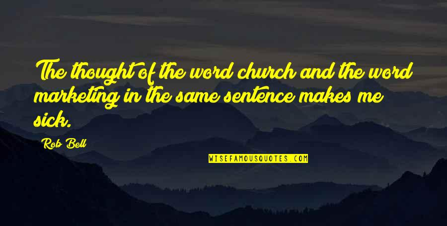 4 P's Of Marketing Quotes By Rob Bell: The thought of the word church and the