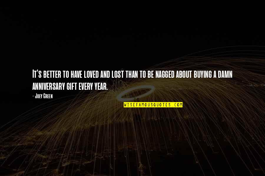 4 Year Anniversary Love Quotes By Joey Green: It's better to have loved and lost than