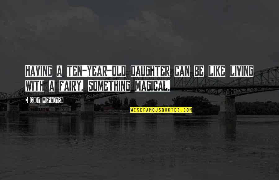 4 Year Old Daughter Quotes By Cody McFadyen: Having a ten-year-old daughter can be like living