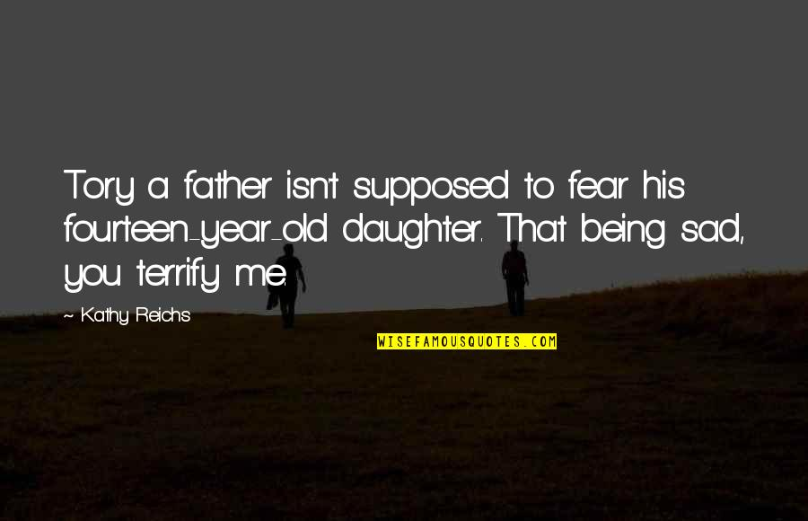 4 Year Old Daughter Quotes By Kathy Reichs: Tory a father isn't supposed to fear his