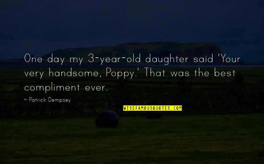 4 Year Old Daughter Quotes By Patrick Dempsey: One day my 3-year-old daughter said 'Your very