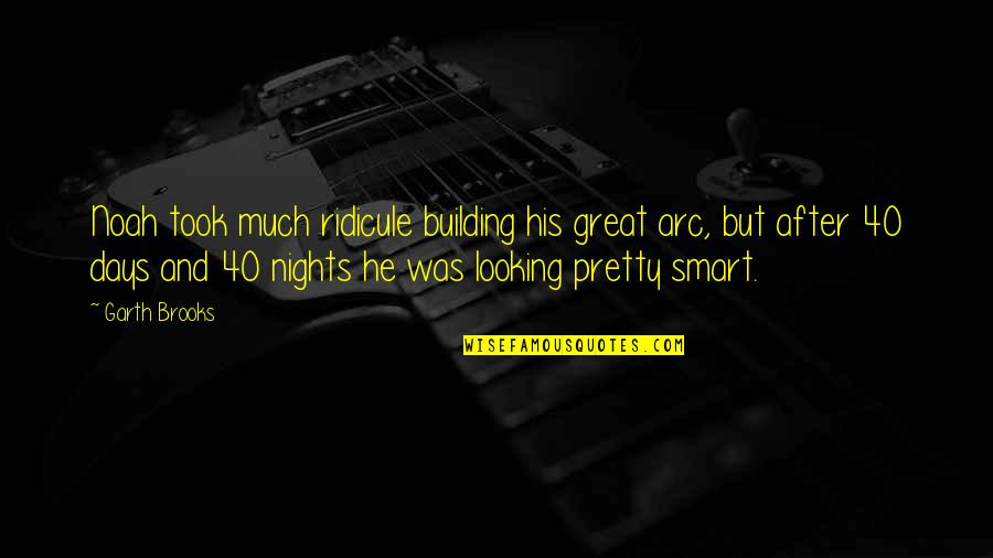 40 Days And Nights Quotes By Garth Brooks: Noah took much ridicule building his great arc,