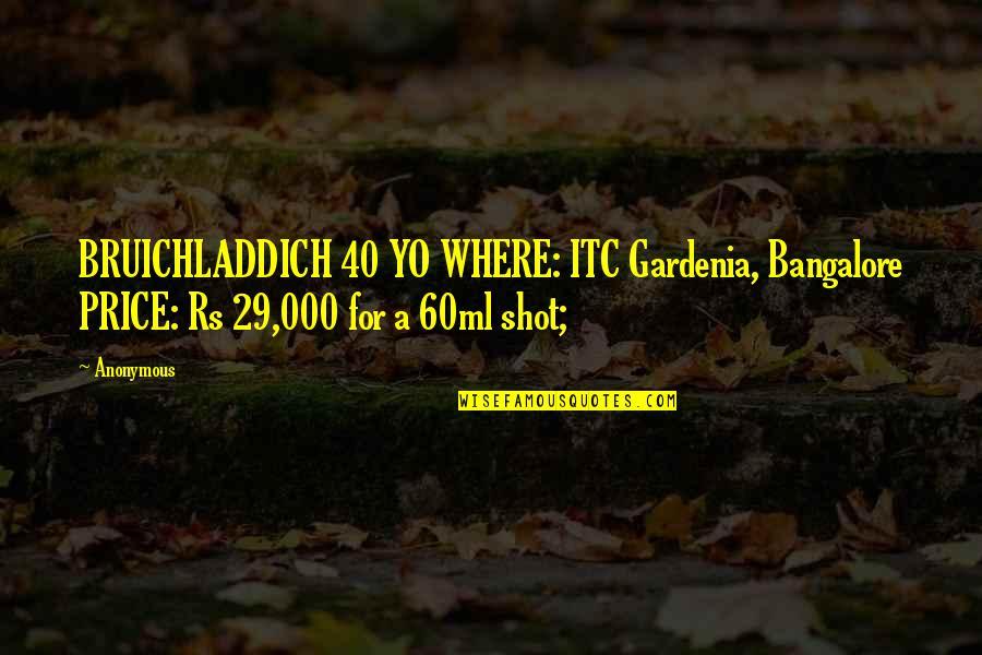 40 Plus Quotes By Anonymous: BRUICHLADDICH 40 YO WHERE: ITC Gardenia, Bangalore PRICE: