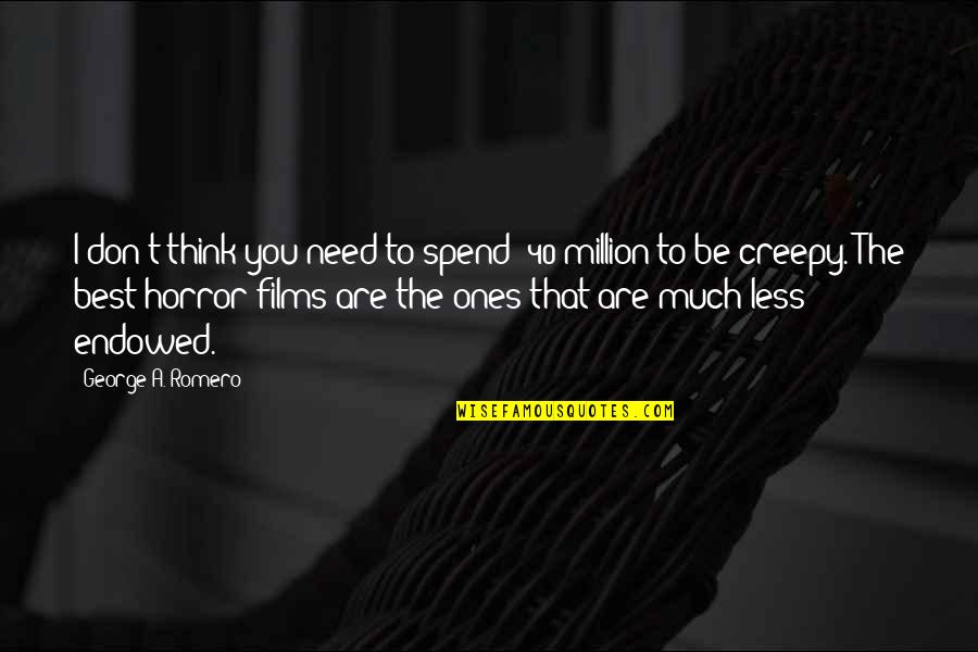 40 Plus Quotes By George A. Romero: I don't think you need to spend $40