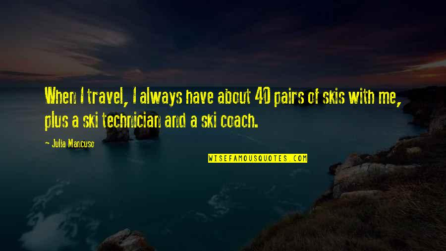 40 Plus Quotes By Julia Mancuso: When I travel, I always have about 40