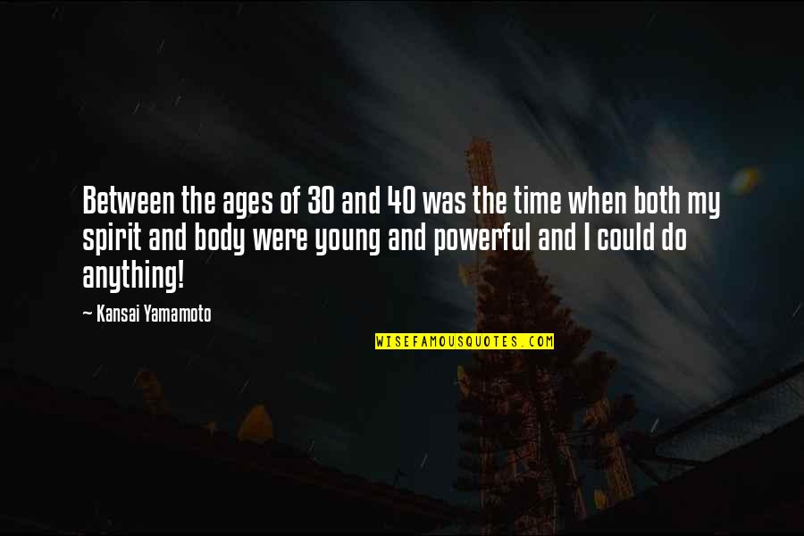 40 Plus Quotes By Kansai Yamamoto: Between the ages of 30 and 40 was