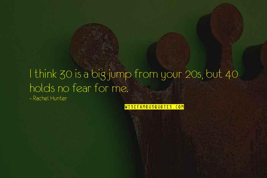 40 Plus Quotes By Rachel Hunter: I think 30 is a big jump from