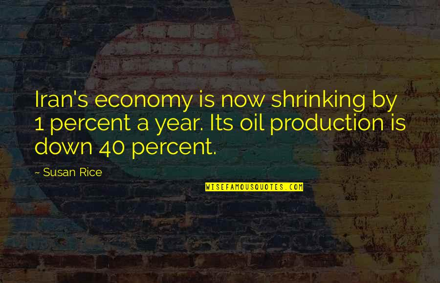40 Plus Quotes By Susan Rice: Iran's economy is now shrinking by 1 percent