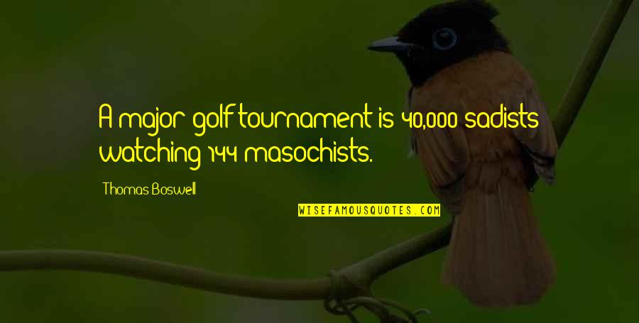 40 Plus Quotes By Thomas Boswell: A major golf tournament is 40,000 sadists watching