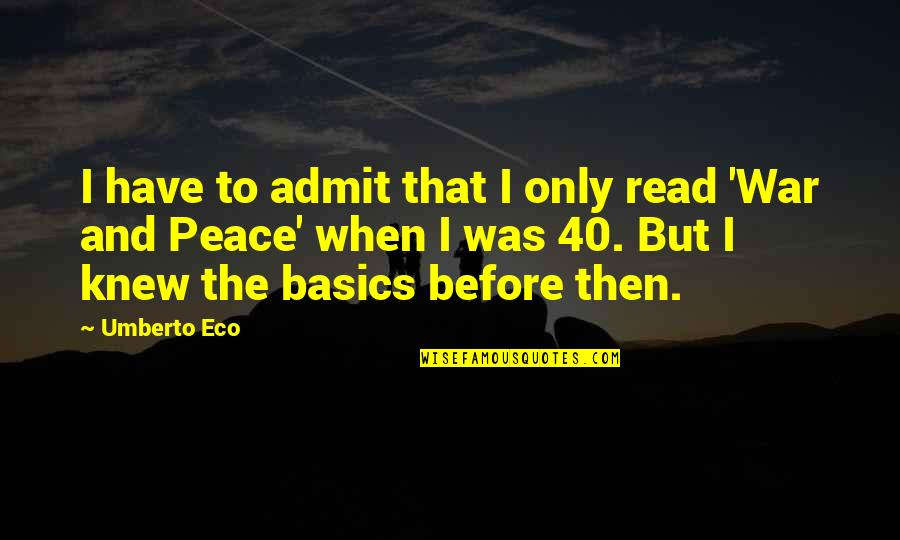 40 Plus Quotes By Umberto Eco: I have to admit that I only read