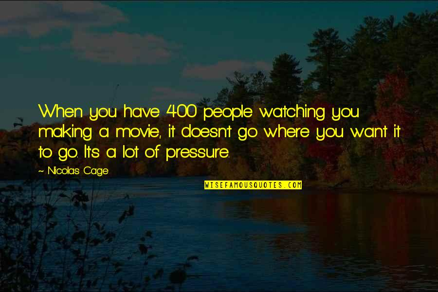 400 Movie Quotes By Nicolas Cage: When you have 400 people watching you making