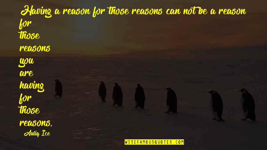 408 Quotes By Auliq Ice: Having a reason for those reasons can not
