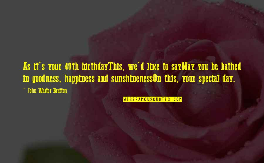 40th Birthday Quotes By John Walter Bratton: As it's your 40th birthdayThis, we'd like to