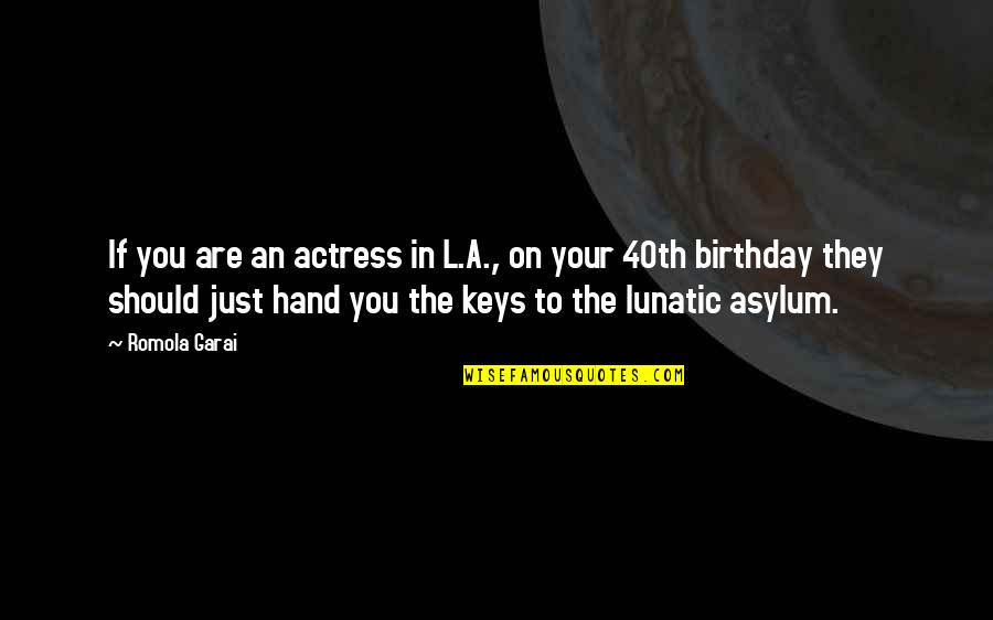 40th Birthday Quotes By Romola Garai: If you are an actress in L.A., on