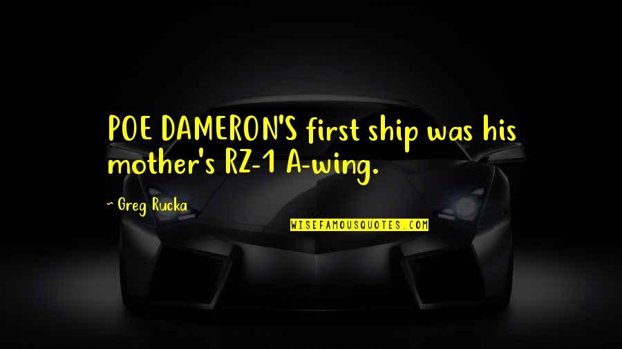 47 Ronin Movie Quotes By Greg Rucka: POE DAMERON'S first ship was his mother's RZ-1