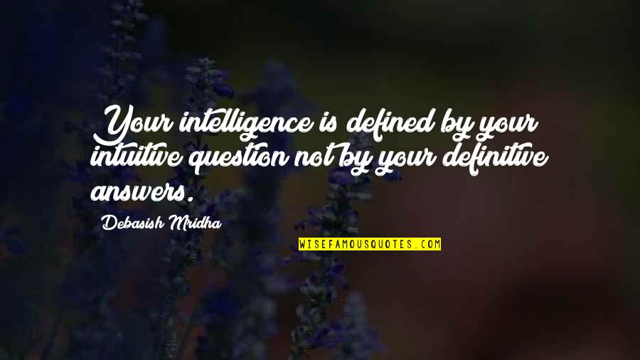 4th Grade School Quotes By Debasish Mridha: Your intelligence is defined by your intuitive question