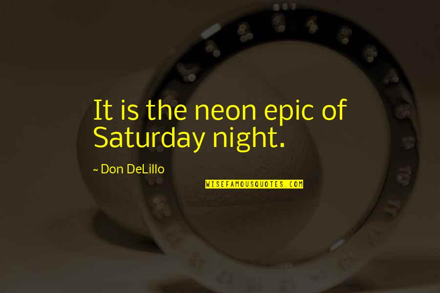 4th Grade School Quotes By Don DeLillo: It is the neon epic of Saturday night.