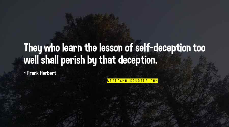 4th Grade School Quotes By Frank Herbert: They who learn the lesson of self-deception too